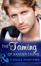 The Taming of Xander Sterne (Mills & Boon Modern) (The Twin Tycoons, Book 2) ebook by Carole Mortimer