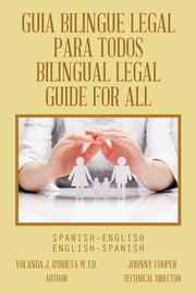 GUIA BILINGUE LEGAL PARA TODOS/ BILINGUAL LEGAL GUIDE FOR ALL - SPANISH-ENGLISH/ENGLISH-SPANISH ebook by Yolanda J. Izurieta M. Ed.