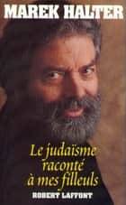 Le Judaïsme raconté à mes filleuls ebook by Marek HALTER