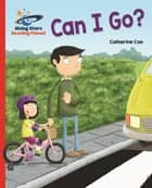 Reading Planet - Can I Go? - Red A: Galaxy ebook by Catherine Coe