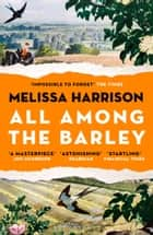 All Among the Barley ebook by Melissa Harrison