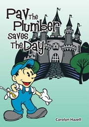 Pav The Plumber Saves The Day ebook by Carolyn Hazell