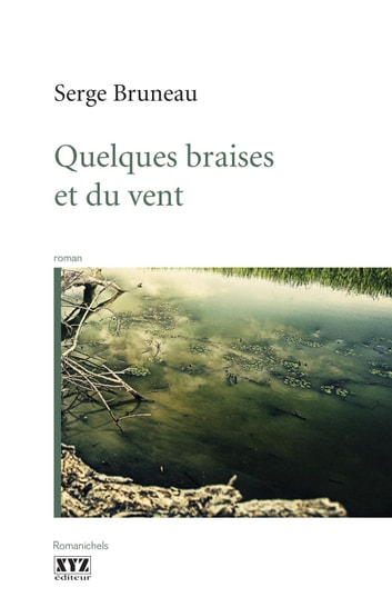 Quelques braises et du vent ebook by Serge Bruneau