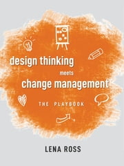 Design Thinking Meets Change Management ebook by Lena Ross