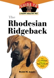 The Rhodesian Ridgeback - An Owner's Guide to a Happy Healthy Pet ebook by Eileen M. Bailey
