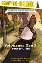 Sojourner Truth - Path to Glory ebook by Peter Merchant, Julia Denos