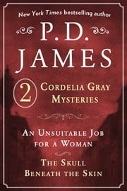 P. D. James's Cordelia Gray Mysteries - An Unsuitable Job for a Woman and The Skull Beneath the Skin ebook by P.D. James