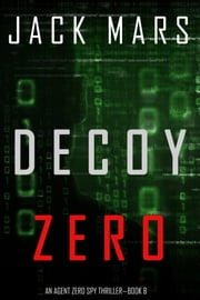 Decoy Zero (An Agent Zero Spy Thriller—Book #8) ebook by Jack Mars