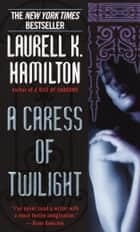 A Caress of Twilight ebook by Laurell K. Hamilton