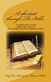 A Shortcut Through The Bible ebook by Prof. Dr. Christopher Thomas