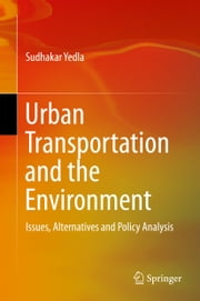 Urban Transportation and the Environment - Issues, Alternatives and Policy Analysis ebook by Sudhakar Yedla