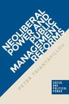 Neoliberal power and public management reforms ebook by Peter Triantafillou