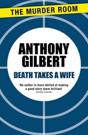 Death Takes a Wife ebook by Anthony Gilbert