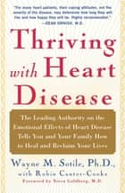 Thriving With Heart Disease - The Leading Authority on the Emotional Effects of ebook by Robin Cantor-Cooke, Wayne Sotile, Ph.D.