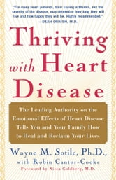 Thriving With Heart Disease - The Leading Authority on the Emotional Effects of ebook by Wayne Sotile, Ph.D.