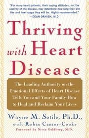 Thriving With Heart Disease - The Leading Authority on the Emotional Effects of ebook by Robin Cantor-Cooke,Wayne Sotile, Ph.D.