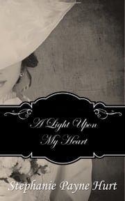 A Light Upon My Heart ebook by Stephanie Payne Hurt