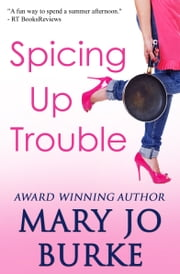 Spicing Up Trouble ebook by Mary Jo Burke