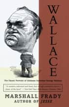 Wallace - The Classic Portrait of Alabama Governor George Wallace ebook by Marshall Frady