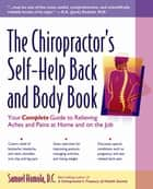 The Chiropractor's Self-Help Back and Body Book - Your Complete Guide to Relieving Aches and Pains at Home and on the Job ebook by Samuel Homola