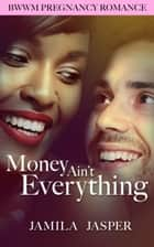 Money Ain't Everything: BWWM Romance Novel ebook by Jamila Jasper