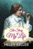 The Story of My Life - An Autobiography ebook by Helen Keller