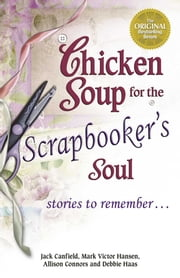 Chicken Soup for the Scrapbooker's Soul - Stories to Remember ebook by Jack Canfield,Mark Victor Hansen