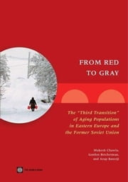 From Red to Gray: The Third Transition of Aging Populations in Eastern Europe and the Former Soviet Union ebook by Chawla, Mukesh