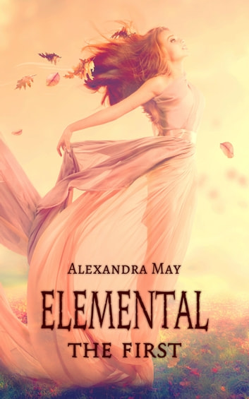 Elemental: The First ebook by Alexandra May