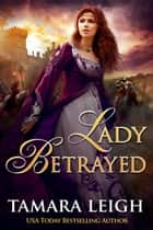 Lady Betrayed - A Medieval Romance ebook by Tamara Leigh