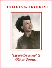Life's Dream and Other Poems ebook by Felicia C. Severini