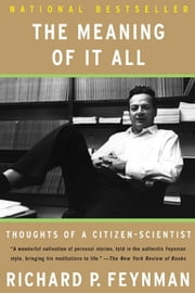 The Meaning of It All - Thoughts of a Citizen-Scientist ebook by Richard P. Feynman