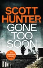 Gone Too Soon ebook by Scott Hunter