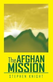 The Afghan Mission ebook by Stephen Knight