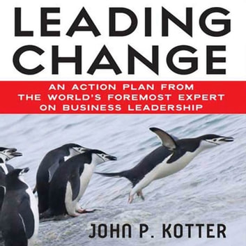Leading Change - An Action Plan from The World's Foremost Expert on Business Leadership audiobook by John Kotter