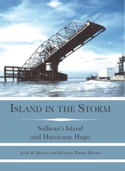 Island in the Storm - Sullivan's Island and Hurricane Hugo ebook by Jamie W. Moore,Dorothy P. Moore