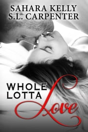 A Whole Lotta Love ebook by Sahara Kelly, S.L. Carpenter