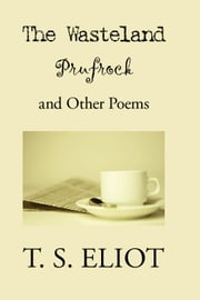 The Waste Land, Prufrock, and Other Poems ebook by Eliot, T. S.