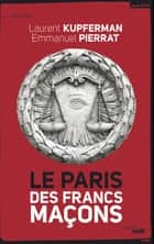 Le Paris des Francs- Maçons eBook by Emmanuel PIERRAT, Laurent KUPFERMAN, Pierre MOLLIER,...