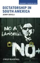 Dictatorship in South America ebook by Jerry Dávila
