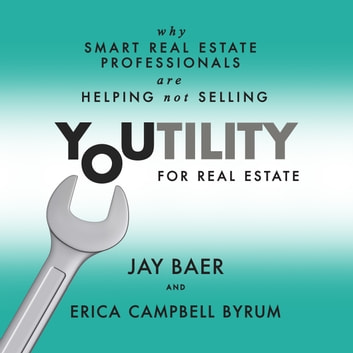 Youtility for Real Estate - Why Smart Real Estate Professionals are Helping, Not Selling audiobook by Jay Baer,Erica Campbell Byrum