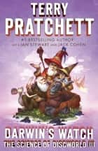 Darwin's Watch - The Science of Discworld III: A Novel ebook by Terry Pratchett, Ian Stewart, Jack Cohen