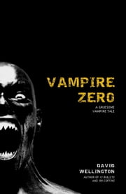 Vampire Zero - A Gruesome Vampire Tale ebook by David Wellington