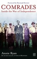 Comrades - Inside the War of Independence ebook by ANNIE RYAN