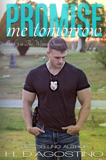 Promise Me Tomorrow- book 3 in The Witness Series - The Witness Series, #3 ebook by H. D'Agostino