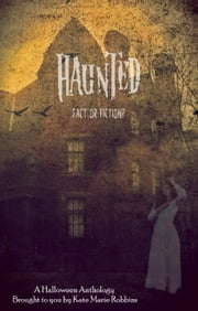 Haunted: Fact or Fiction ebook by Kate Marie Robbins