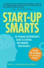 Start-Up Smarts - The Thinking Entrepreneur's Guide to Starting and Growing Your Business ebook by Barry H. Cohen,Michael Rybarski