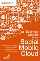 Business Models for the Social Mobile Cloud ebook by Ted Shelton