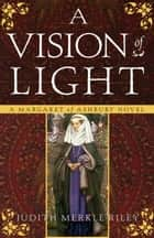 A Vision of Light ebook by Judith Merkle Riley