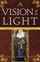 A Vision of Light - A Margaret of Ashbury Novel ebook by Judith Merkle Riley